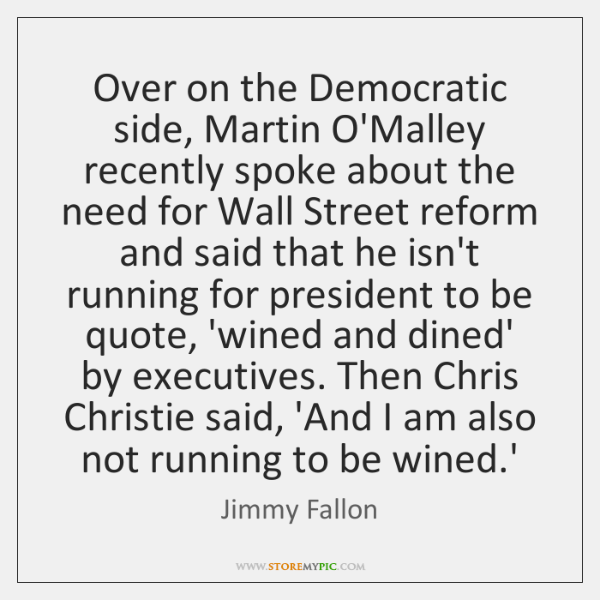 Over on the Democratic side, Martin O'Malley recently spoke about the need ...