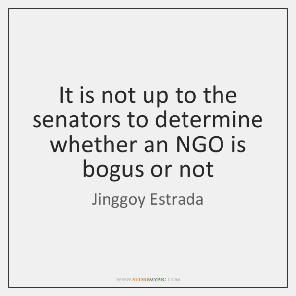It is not up to the senators to determine whether an NGO ...
