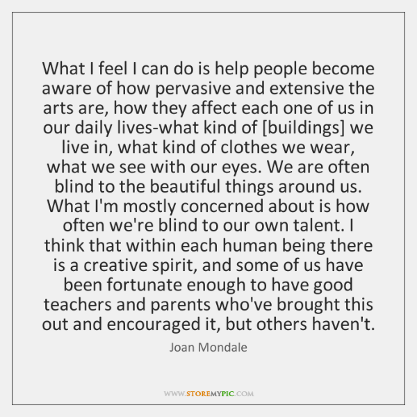 What I feel I can do is help people become aware of ...