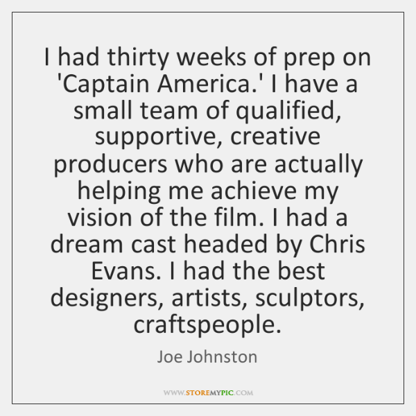 I had thirty weeks of prep on 'Captain America.' I have ...