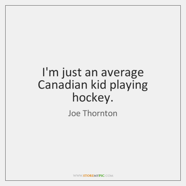 I'm just an average Canadian kid playing hockey.