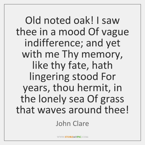 Old noted oak! I saw thee in a mood Of vague indifference; ...