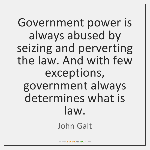 Government power is always abused by seizing and perverting the law. And ...