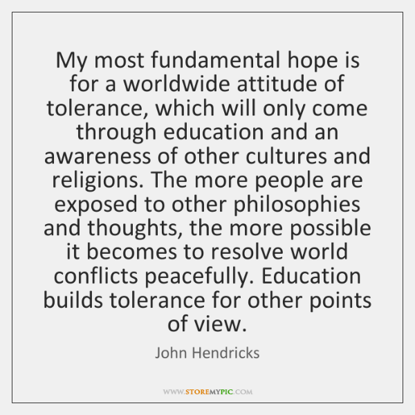 My most fundamental hope is for a worldwide attitude of tolerance, which ...