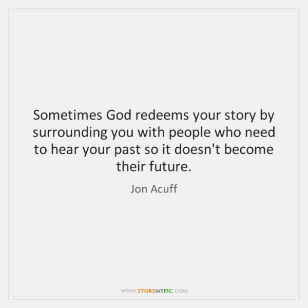 Sometimes God redeems your story by surrounding you with people who need ...