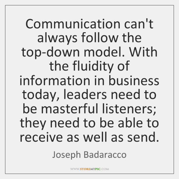Communication can't always follow the top-down model. With the fluidity of information ...