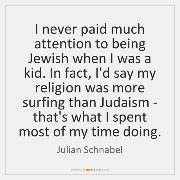 I never paid much attention to being Jewish when I was a ...