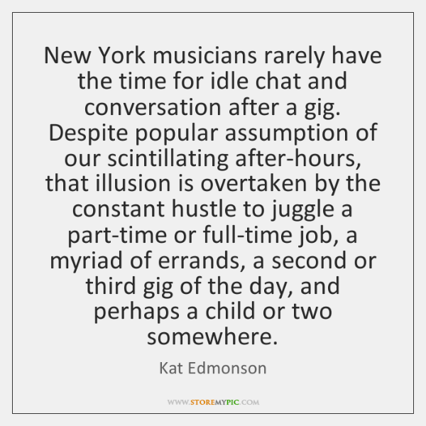 New York musicians rarely have the time for idle chat and conversation ...