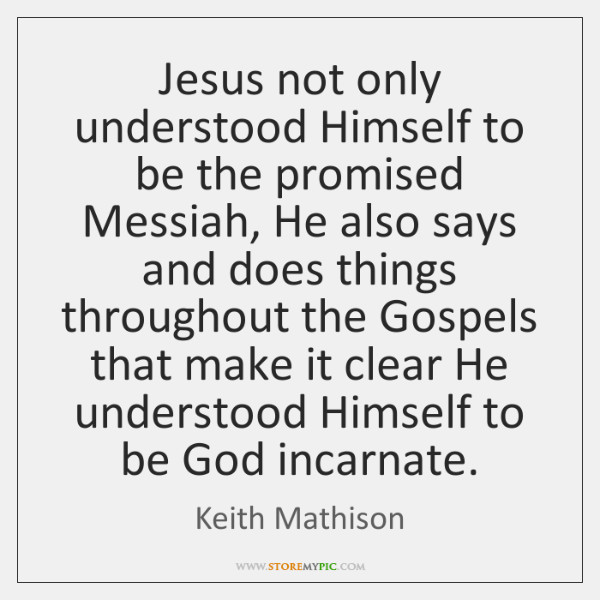 Jesus not only understood Himself to be the promised Messiah, He also ...