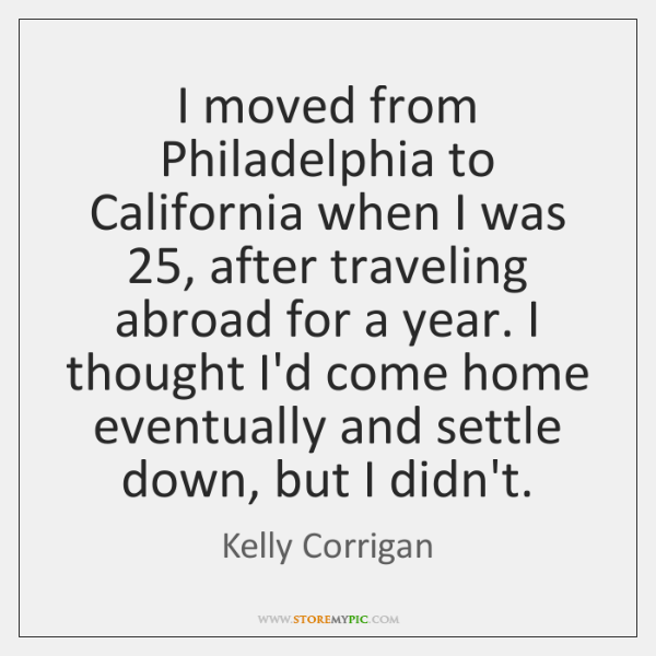 I moved from Philadelphia to California when I was 25, after traveling abroad ...