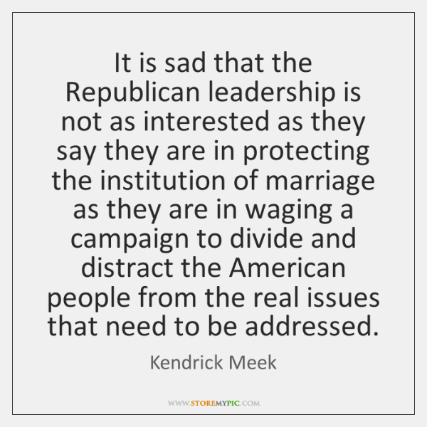 It is sad that the Republican leadership is not as interested as ...