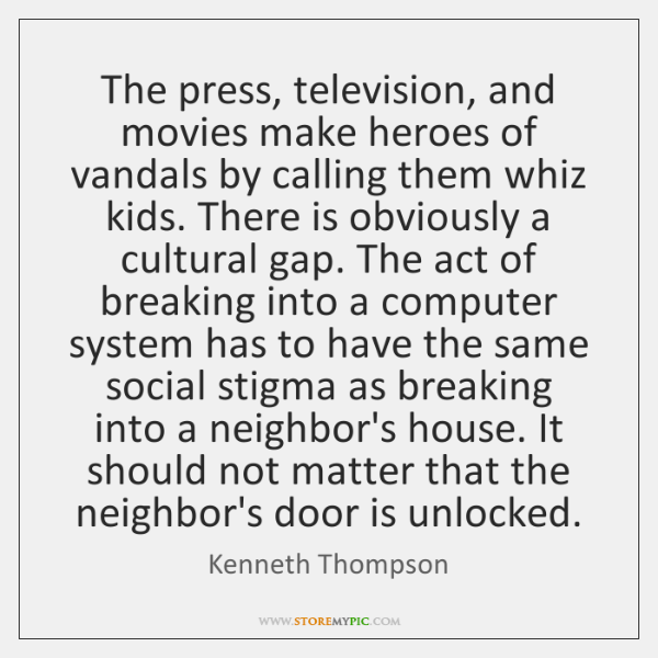The press, television, and movies make heroes of vandals by calling them ...