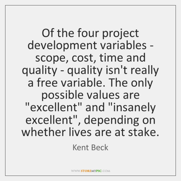 Of the four project development variables - scope, cost, time and quality ...
