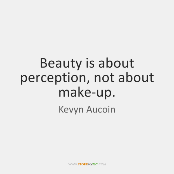 Beauty is about perception, not about make-up.