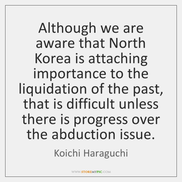 Although we are aware that North Korea is attaching importance to the ...