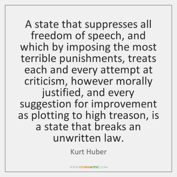 A state that suppresses all freedom of speech, and which by imposing ...