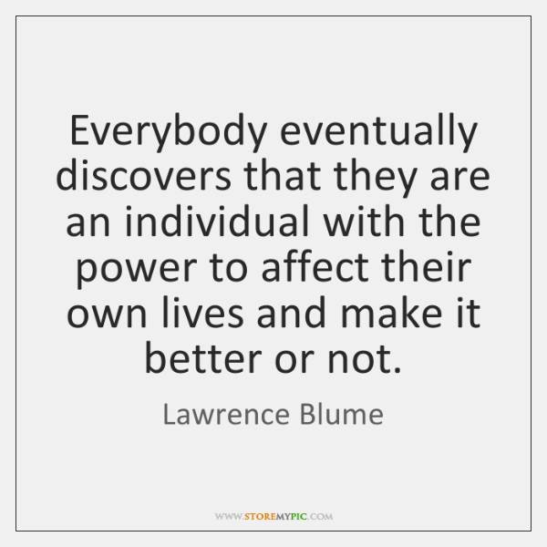 Everybody eventually discovers that they are an individual with the power to ...