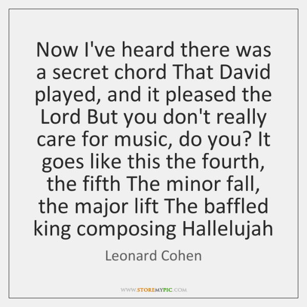 Now I\'ve heard there was a secret chord That David played, and ...