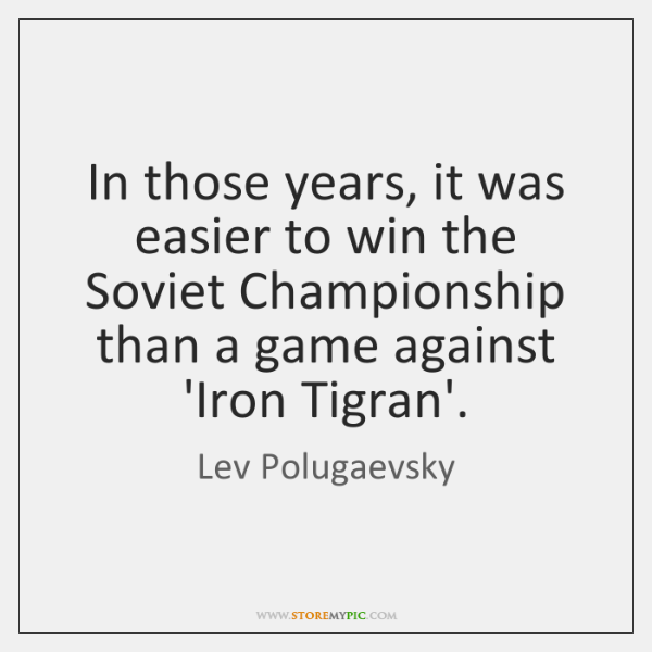 In those years, it was easier to win the Soviet Championship than ...