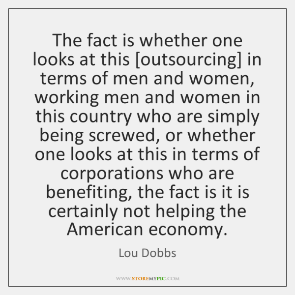 The fact is whether one looks at this [outsourcing] in terms of ...