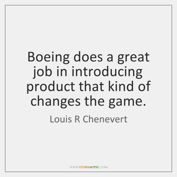 Boeing does a great job in introducing product that kind of changes ...