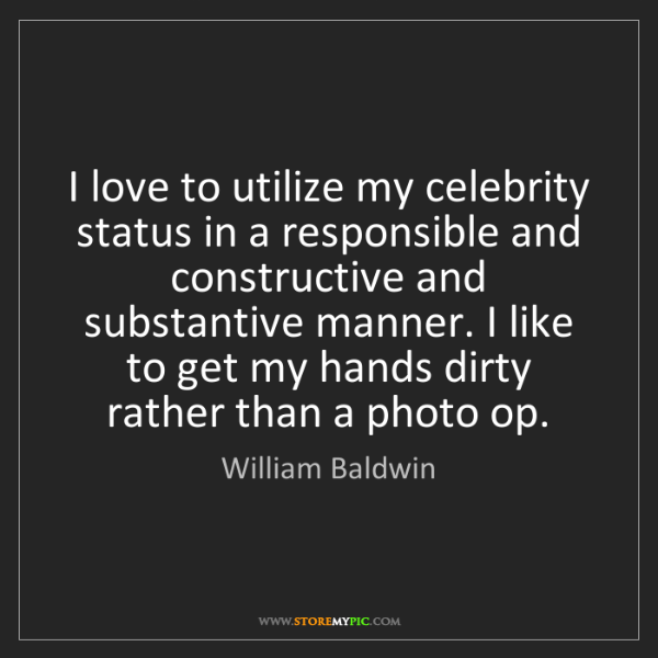William Baldwin: I love to utilize my celebrity status in a responsible...