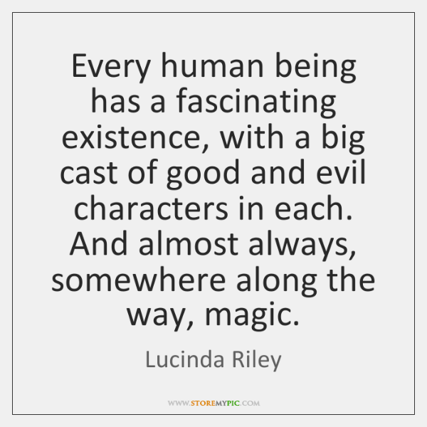 Every human being has a fascinating existence, with a big cast of ...