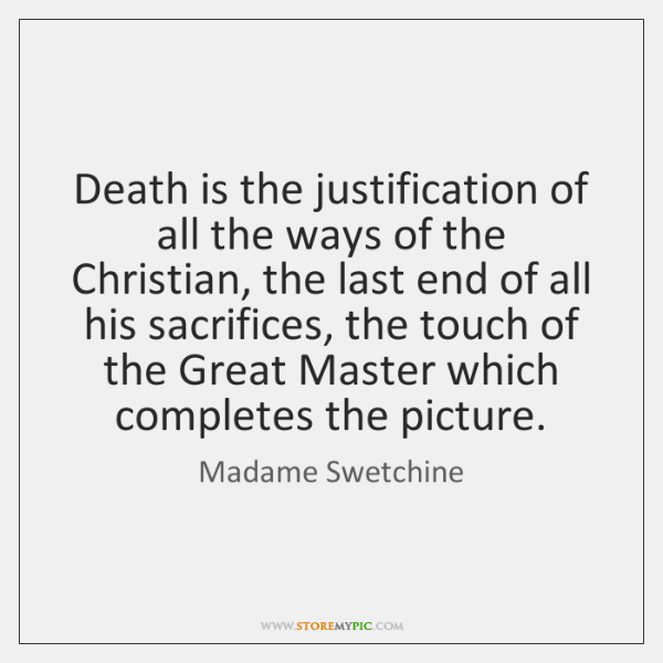Death is the justification of all the ways of the Christian, the ...