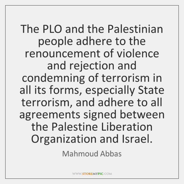 The PLO and the Palestinian people adhere to the renouncement of violence ...