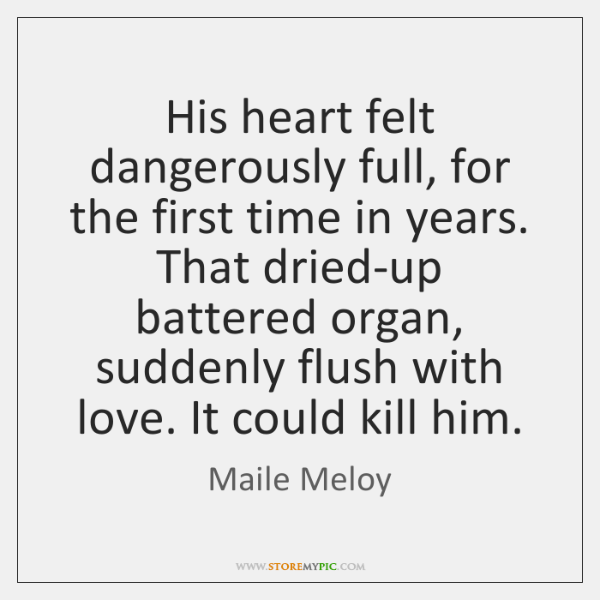 His heart felt dangerously full, for the first time in years. That ...