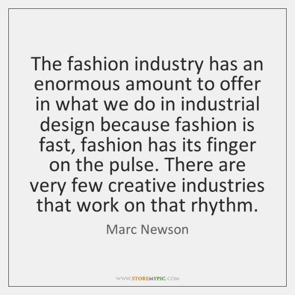 The fashion industry has an enormous amount to offer in what we ...