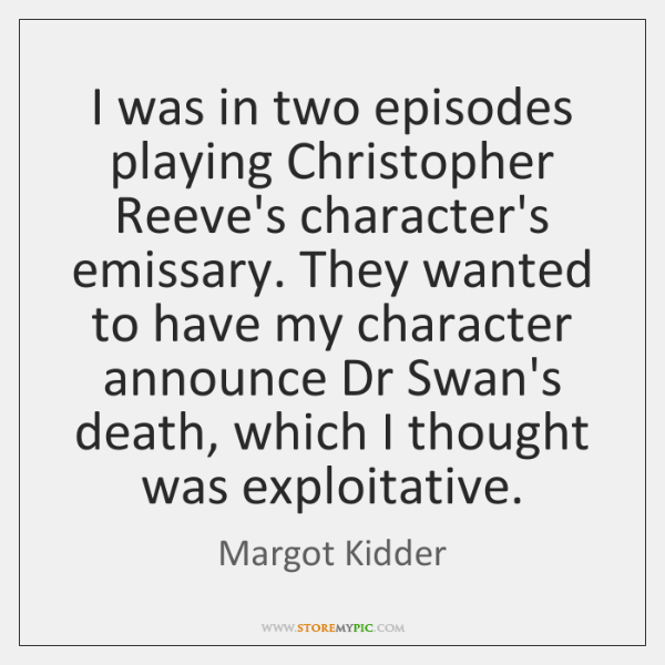 I was in two episodes playing Christopher Reeve's character's emissary. They wanted ...