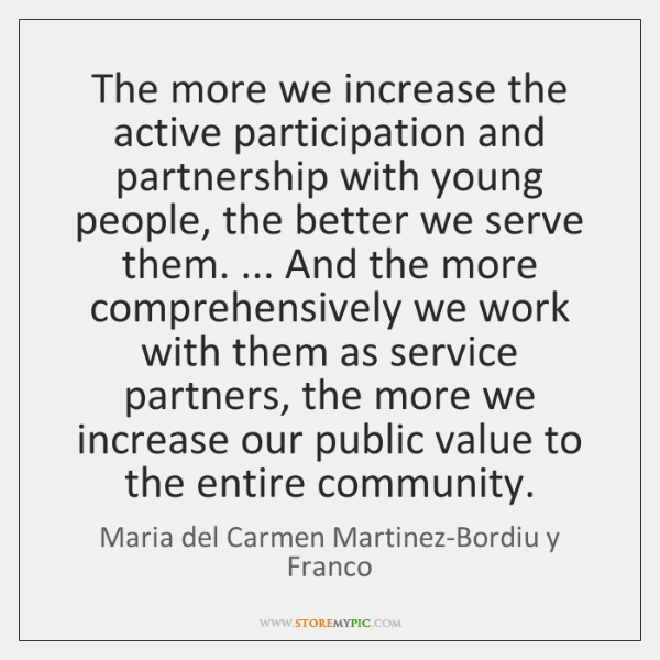 The more we increase the active participation and partnership with young people, ...
