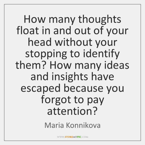 How many thoughts float in and out of your head without your ...