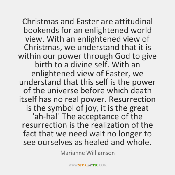 Christmas and Easter are attitudinal bookends for an enlightened world view. With ...