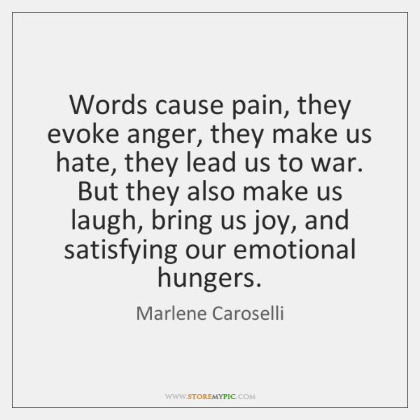 Words cause pain, they evoke anger, they make us hate, they lead ...