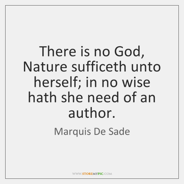 There is no God, Nature sufficeth unto herself; in no wise hath ...
