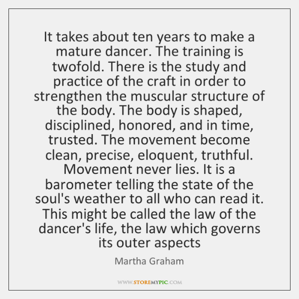 It takes about ten years to make a mature dancer. The training ...
