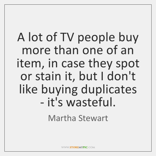 A lot of TV people buy more than one of an item, ...