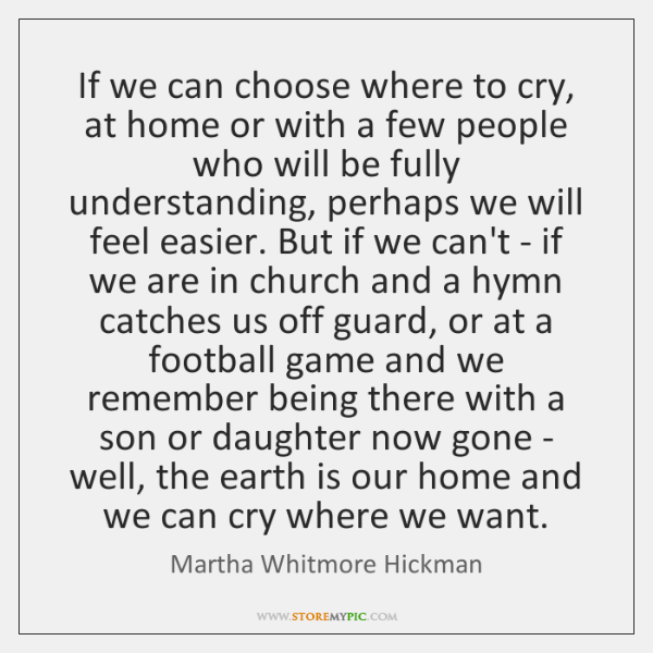 If we can choose where to cry, at home or with a ...