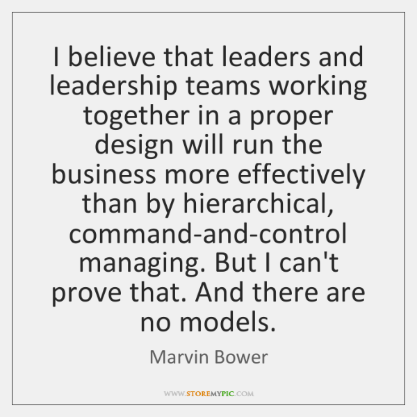 I believe that leaders and leadership teams working together in a proper ...