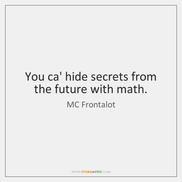 You ca' hide secrets from the future with math.