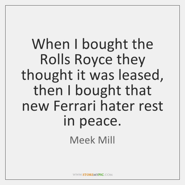 When I bought the Rolls Royce they thought it was leased, then ...