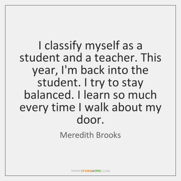 I classify myself as a student and a teacher. This year, I'm ...