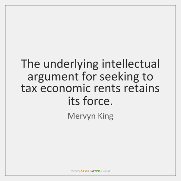 The underlying intellectual argument for seeking to tax economic rents retains its ...
