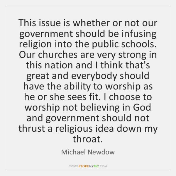 This issue is whether or not our government should be infusing religion ...