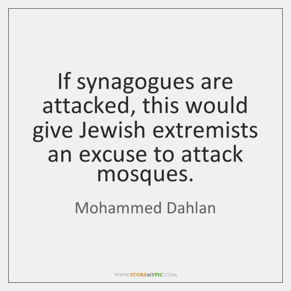 If synagogues are attacked, this would give Jewish extremists an excuse to ...
