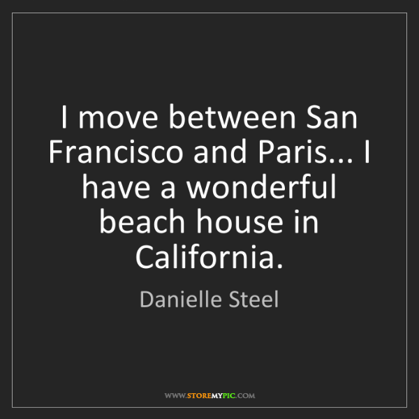 Danielle Steel: I move between San Francisco and Paris... I have a wonderful...