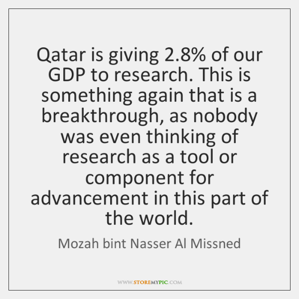 Qatar is giving 2.8% of our GDP to research. This is something again ...