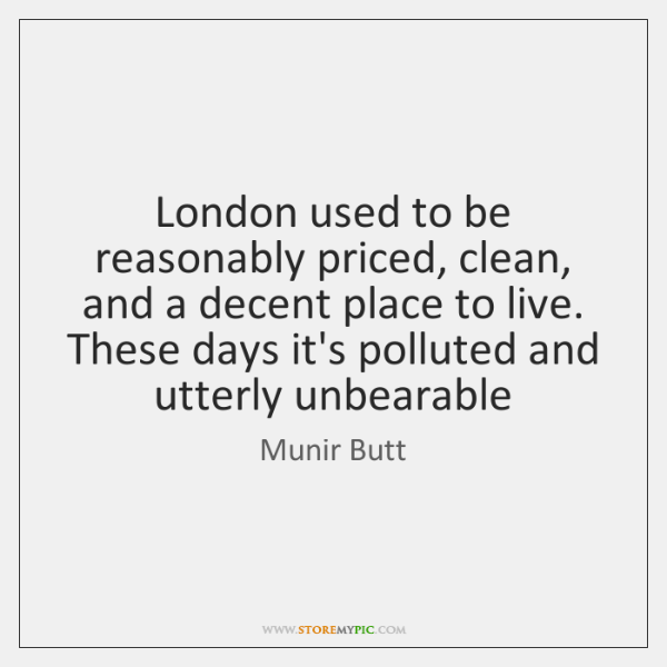 London used to be reasonably priced, clean, and a decent place to ...
